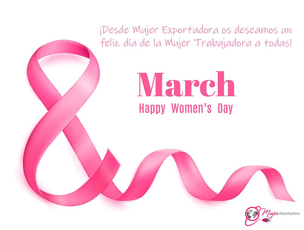 ¡Desde Mujer Exportadora os deseamos un feliz día de la Mujer Trabajadora a todas!